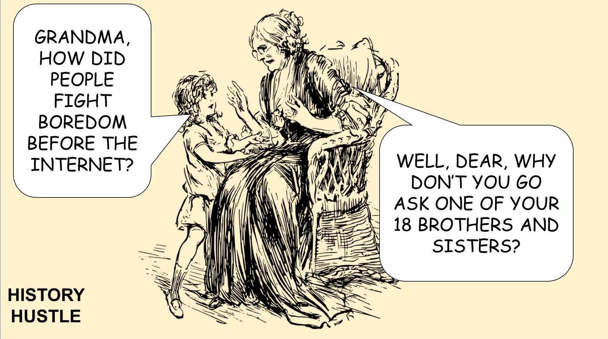 History Hustle boredom before the internet history meme image