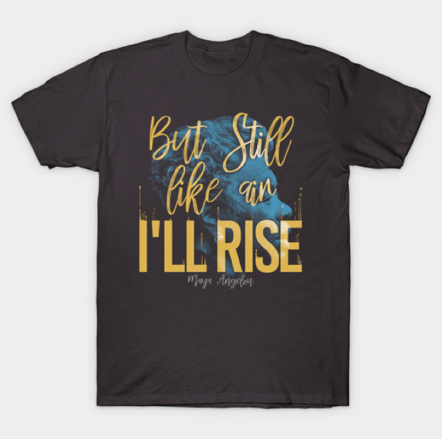 dark grey t-shirt with printed quotes by Maya Angelou