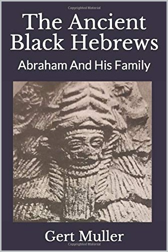 book cover of The Ancient Black Hebrews - Abraham And His Family by Gert Muller